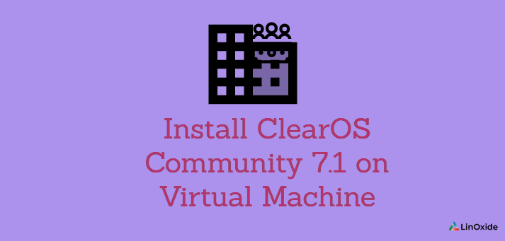 How to Install ClearOS Community 7.1 on Virtual Machine