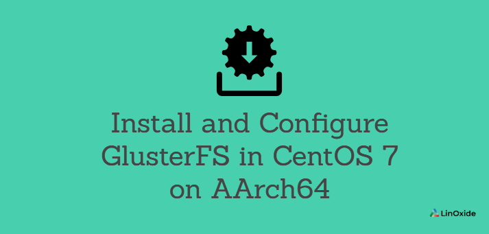 Install and Configure GlusterFS in CentOS 7 on AArch64