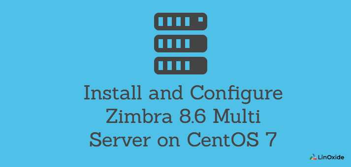 How to Install and Configure Zimbra Multi Server on CentOS 7