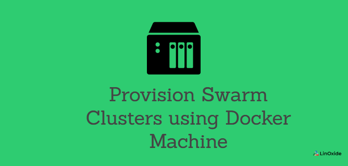 How to Provision Swarm Clusters using Docker Machine