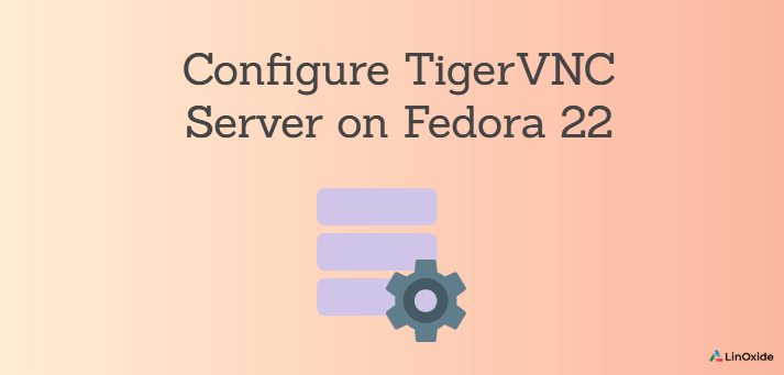 How to Configure TigerVNC Server on Fedora 22