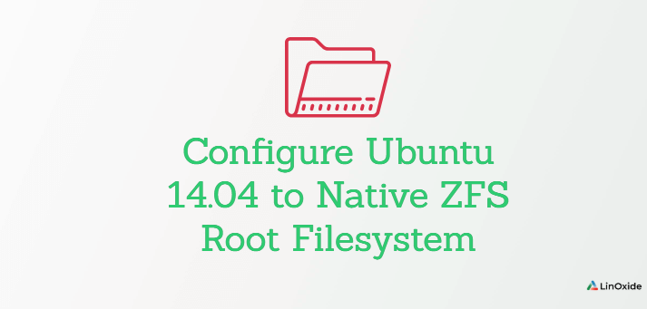 Howto Configure Ubuntu 14.04 to Native ZFS Root Filesystem