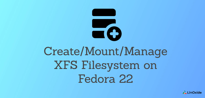 Create/Mount/Manage XFS Filesystem on Fedora 22