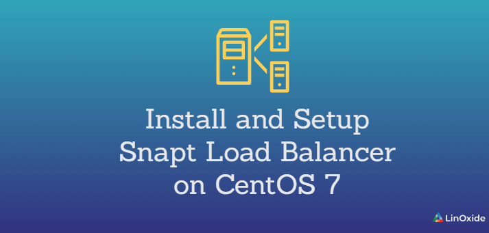 How to Install and Setup Snapt Load Balancer on CentOS 7