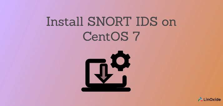 How to Install SNORT IDS on CentOS 7