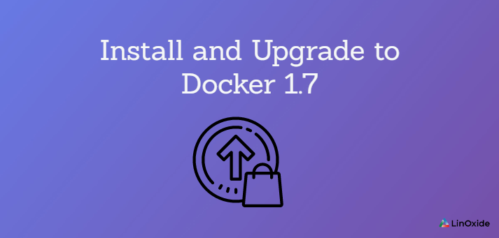 How to Install and Upgrade to Docker 1.7
