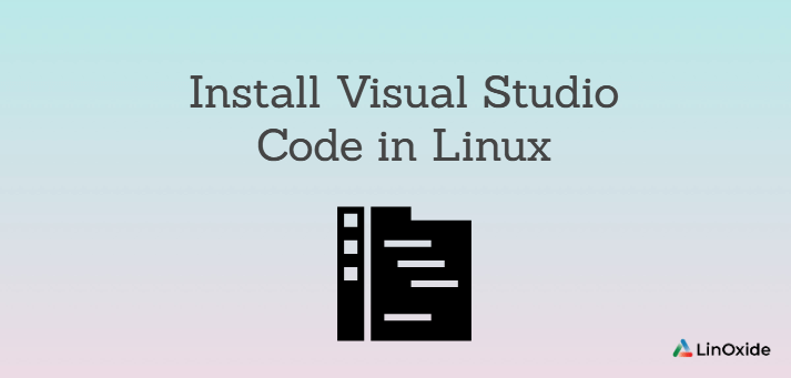 How to Install Visual Studio Code in Linux