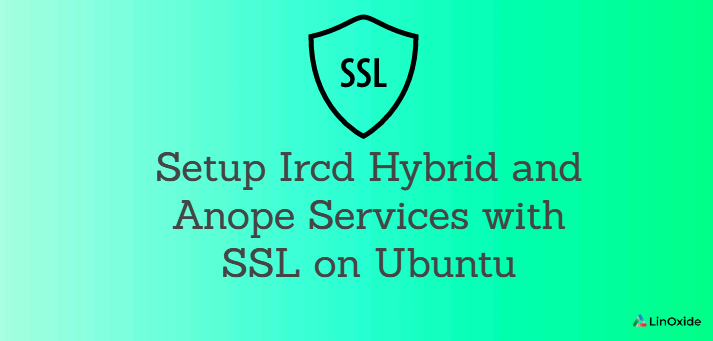 Howto Setup Ircd Hybrid and Anope Services with SSL on Ubuntu
