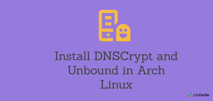 How to Install DNSCrypt and Unbound in Arch Linux