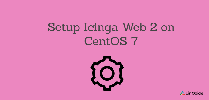 How to Setup Icinga Web 2 on CentOS 7