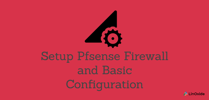 How to Setup Pfsense Firewall and Basic Configuration