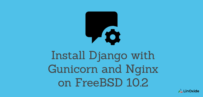 How to Install Django with Gunicorn and Nginx on FreeBSD 10.2