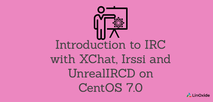 Irc With Xchat Irssi And Unrealircd On Centos 7