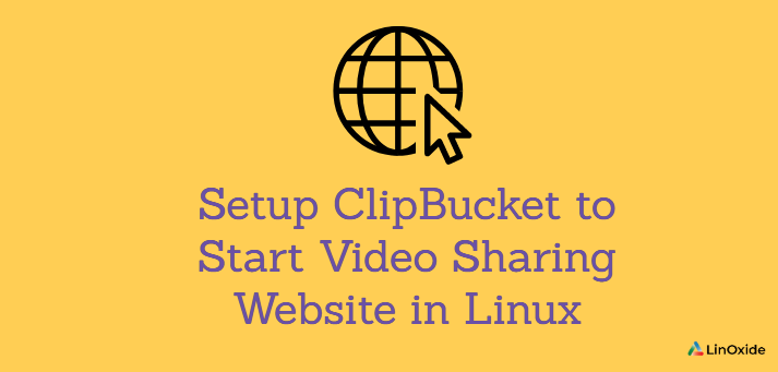 How to Setup ClipBucket to Start Video Sharing Website in Linux