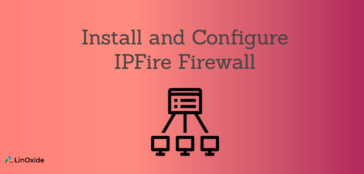 How to Install and Configure IPFire Firewall
