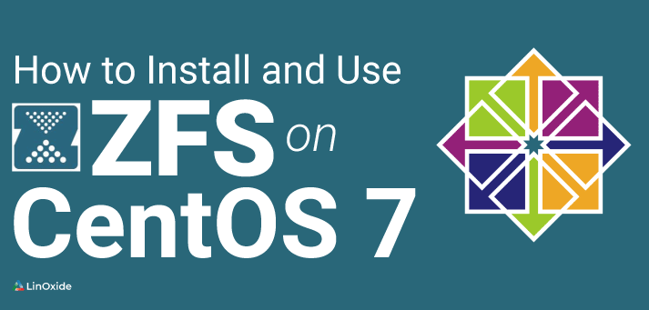A Guide to Install and Use ZFS on CentOS 7