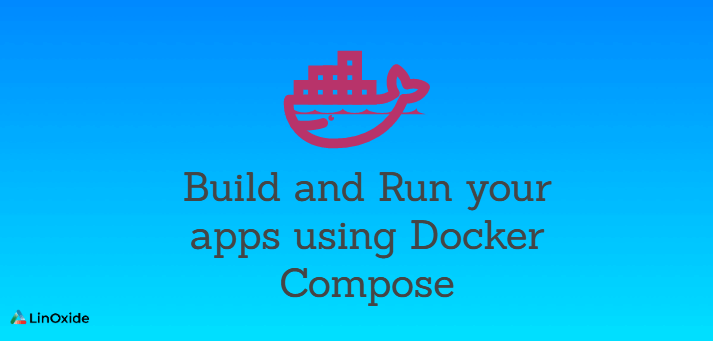 How to Build and Run your apps using Docker Compose