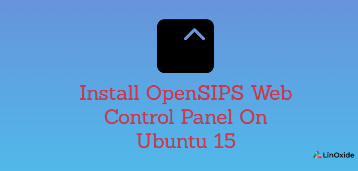 How to Install OpenSIPS Web Control Panel On Ubuntu 15