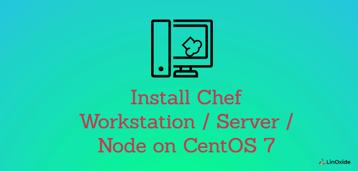 How to Install Chef Workstation/Server/Node on CentOS 7
