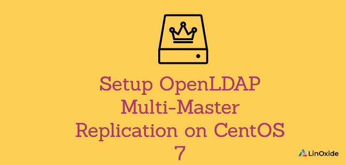 How to Setup OpenLDAP Multi-Master Replication on CentOS 7