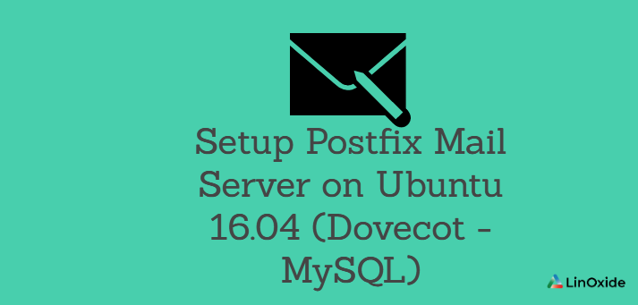 How to Setup Postfix Mail Server on Ubuntu 16.04 (Dovecot - MySQL)