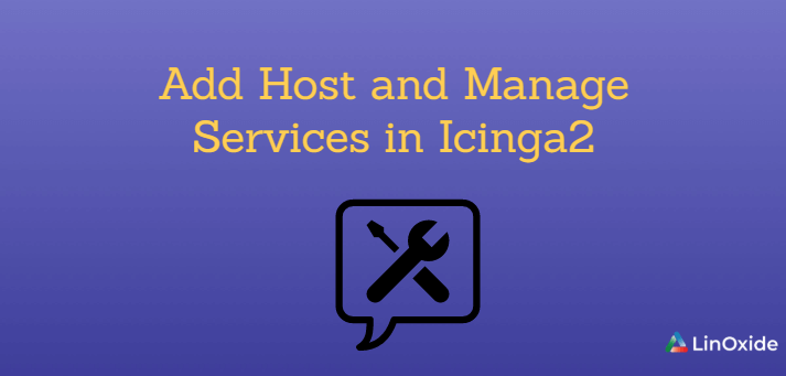 How to Add Host and Manage Services in Icinga2