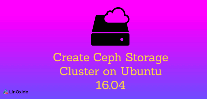 How To Create Ceph Storage Cluster on Ubuntu 16.04