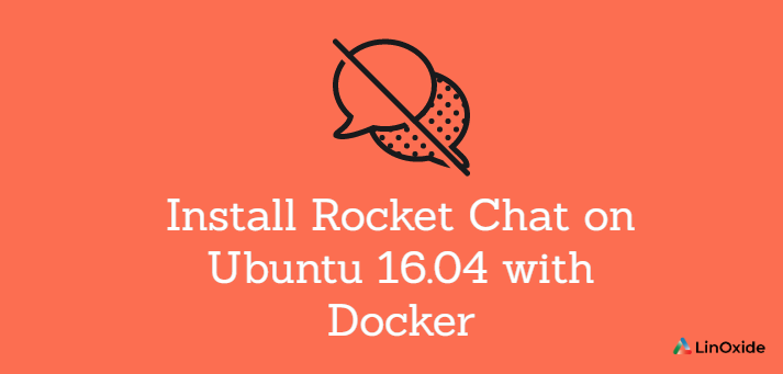 How to Install Rocket Chat on Ubuntu 16.04 with Docker