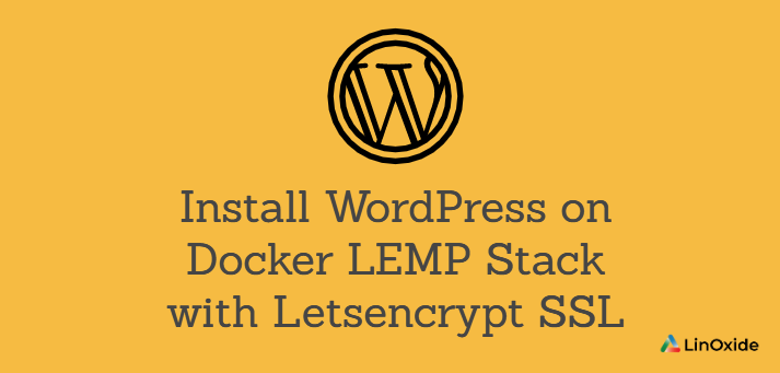 Install Wordpress on Docker LEMP Stack with Letsencrypt SSL