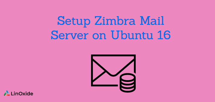 How to Setup Zimbra Mail Server on Ubuntu 16
