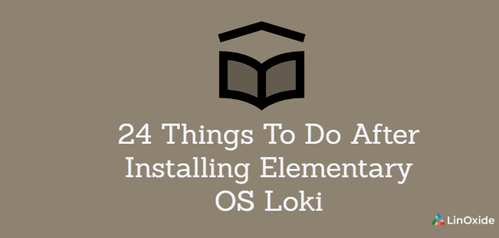 24 Things To Do After Installing Elementary OS Loki