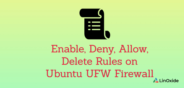 How to Enable, Deny, Allow, Delete Rules on Ubuntu UFW Firewall