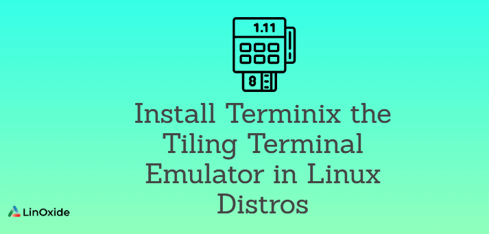 How to Install Terminix the Tiling Terminal Emulator in Linux Distros