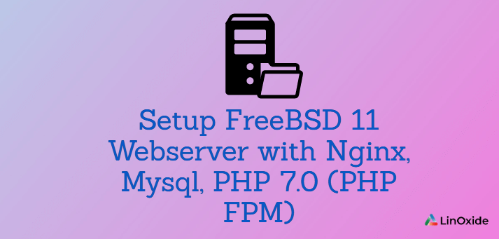 How to Setup Nginx, Mysql, PHP 7.0 (PHP FPM) on FreeBSD 11