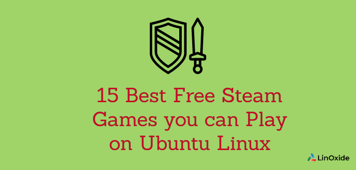15 Best Free Steam Games you can Play on Ubuntu Linux