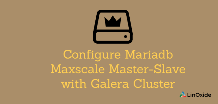 How to Configure Mariadb Maxscale Master-Slave with Galera Cluster