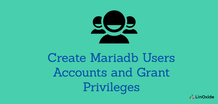 How to Create Mariadb Users Accounts and Grant Privileges