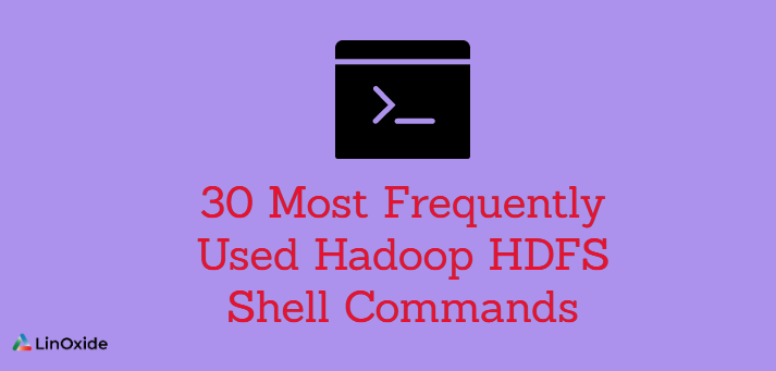 30 Most Frequently Used Hadoop HDFS Shell Commands