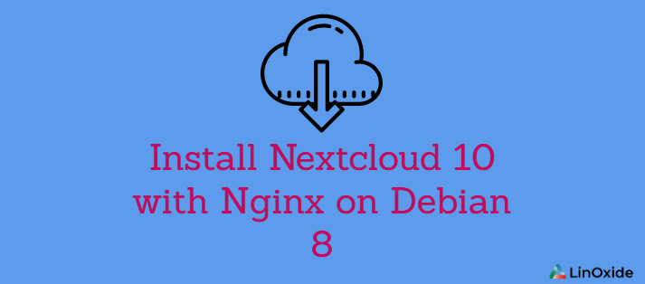 How to Install Nextcloud 10 with Nginx on Debian 8