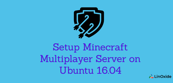 How to Setup Minecraft Multiplayer Server on Ubuntu 16.04