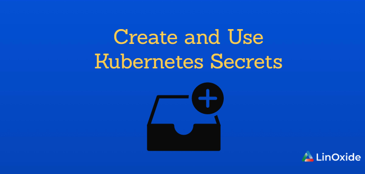 How to Create and Use Kubernetes Secrets
