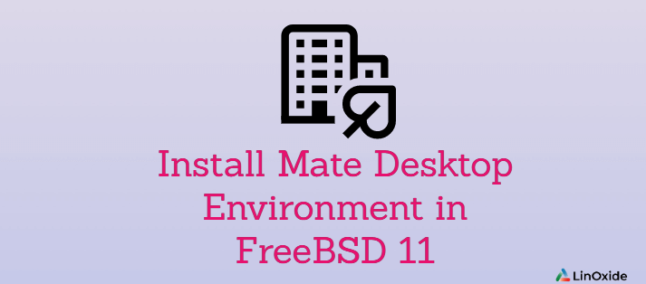 How to Install Mate Desktop Environment in FreeBSD 11