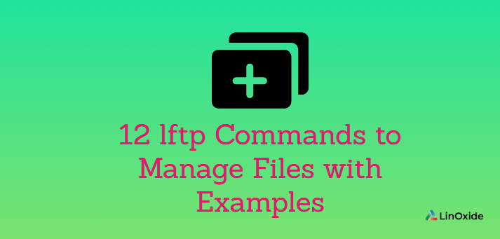 12 lftp Commands to Manage Files with Examples