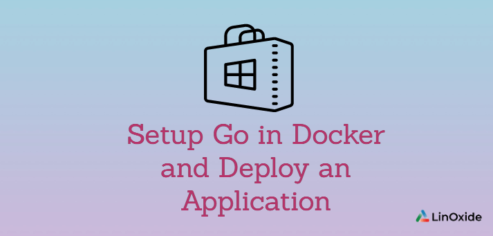 How Setup Go in Docker and Deploy an Application