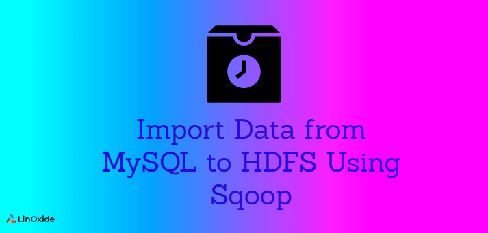 How to Import Data from MySQL to HDFS Using Sqoop