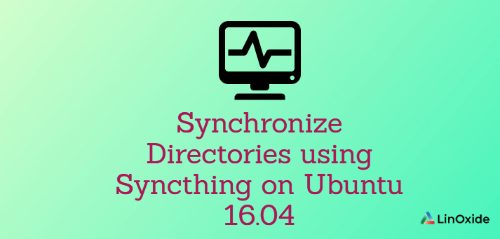 How to Synchronize Directories using Syncthing on Ubuntu 16.04