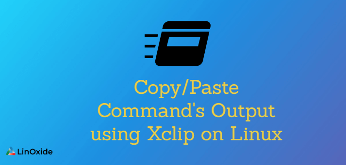 How to Copy/Paste Command's Output using Xclip on Linux