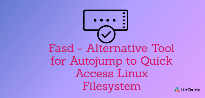 Fasd - Alternative Tool for Autojump to Quick Access Linux Filesystem