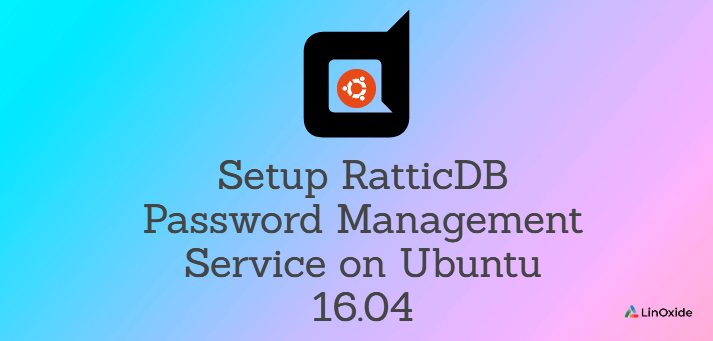 How to Setup RatticDB Password Management Service on Ubuntu 16.04