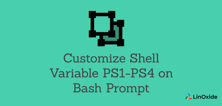 How to Customize Shell Variable PS1-PS4 on Bash Prompt